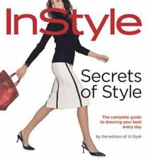Secrets of Style: InStyle's Complete Guide to Dressing Your Best Every Day, The