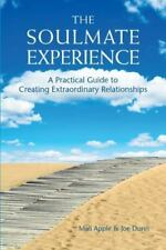The Soulmate Experience: A Practical Guide to Creating Extraordinary Relationshi