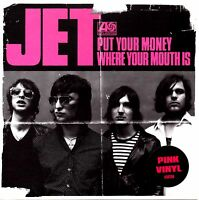 """JET - PUT YOUR MONEY WHERE YOUR MOUTH IS - 7"""" PINK VINYL SINGLE - MINT"""