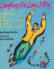 Laughing Out Loud, I Fly : A Carcajadas Yo Vuelo by Juan Felipe Herrera