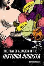 The Play of Allusion in the Historia Augusta<i/>: By Rohrbacher, David