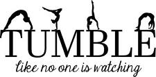 TUMBLE  like no one is watching- gymnastics vinyl wall decal