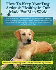 How to Keep Your Dog Active and Healthy in Our Made for Man World by...