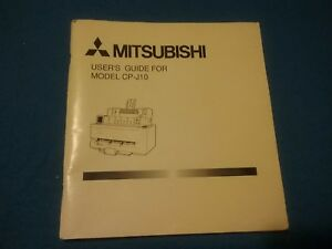 MITSUBISHI USER'S GUIDE FOR MODEL CP-J10 PRINTER MANUAL ONLY