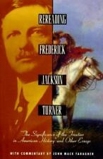 Rereading Frederick Jackson Turner: The Significance of the Frontier in American