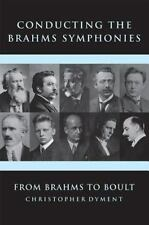 CONDUCTING THE BRAHMS SYMPHONIES - DYMENT, CHRISTOPHER - NEW HARDCOVER BOOK