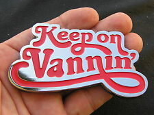 KEEP ON VANNIN' Car Emblem Red *NEW* SUV Vanning Badge Van Trailer Caravan
