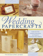 Wedding Papercrafts: Create Your Own Invitations, Decorations and Favors to Pers