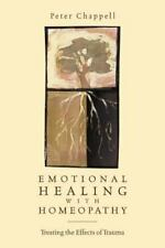 Emotional Healing with Homeopathy: Treating the Effects of Trauma