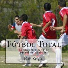 Futbol Total : Latinoamericana de Futbol en Alabama by Matt Zeigler (2012,...