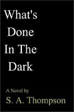 What's Done in the Dark by S. A. Thompson (2002, Paperback)