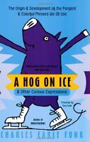A Hog on Ice: & Other Curious Expressions by Charles E. Funk