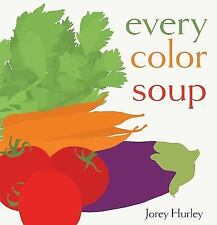 Every Color Soup by Jorey Hurley - NEW book on colors with recipe-hardcover