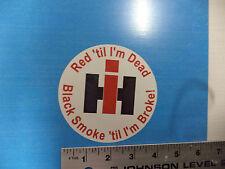 """IH sticker decal 4"""" round Red til I'm Dead Case IH International Harvester IMCA"""