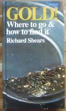 GOLD!WHERE TO GO AND HOW TO FIND IT...RICHARD SHEARS...VERY GOOD COPY..128 PAGES
