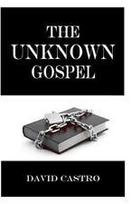 The Unknown Gospel by david castro (2014, Paperback)