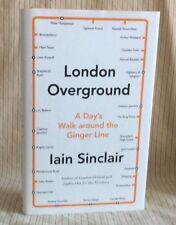 Iain Sinclair: London Overground: SIGNED First Ed 1st, 1st - Hbk Dw