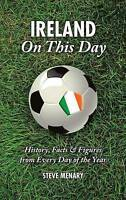 Ireland On This Day: History, Facts & Figures from Every Day of the Year, Steve