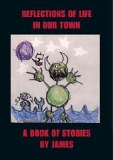 Reflections of Life in Our Town: A Book of Stories, James, Very Good Books