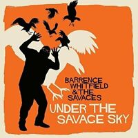 UNDER THE SAVAGE SKY - WHITFIELD BARRENCE and THE SAVAG