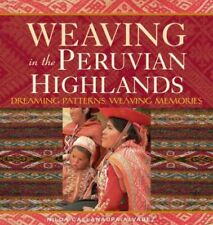 Weaving in the Peruvian Highlands : Dreaming Patterns, Weaving Memories, Pape.