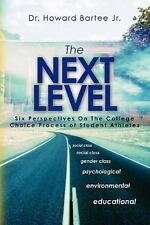 The Next Level : Six Perspectives on the College Choice Process of Student...
