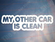 MY OTHER CAR IS CLEAN Funny Novelty Car/Window/Bumper EURO Vinyl Sticker/Decal