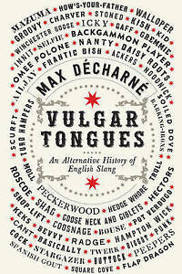 Vulgar Tongues - An Alternative History of English Slang by Max Decharne...