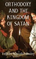 Orthodoxy and the Kingdom of Satan by Father Spyridon Bailey.