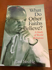 What Do Other Faiths Believe? : A Study of World Religions by Paul E. Stroble.