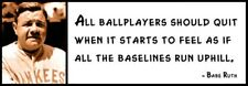 Wall Quote - Babe Ruth - All ballplayers should quit when it starts to feel as i