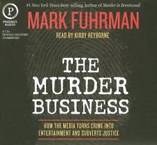 The Murder Business: How the Media Turns Crime Into Entertainment and Subverts J