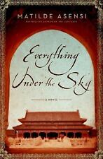 Everything under the Sky by Matilde Asensi (2008, Hardcover)