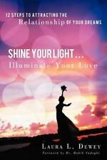Shine Your Light ... Illuminate Your Love : 12 Steps to Attracting the...