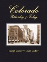 Colorado Yesterday and Today by Grant Collier; Joseph Collier