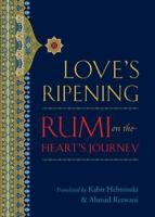 Love's Ripening: Rumi on the Heart's Journey by Rumi, Mevlana Jalaluddin , Paper