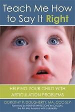 Teach Me How to Say It Right : Helping Your Child with Articulation Problems...