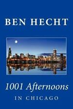 Ben Hecht: 1001 Afternoons in Chicago by Ben Hecht (2010, Paperback)