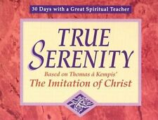 True Serenity: Based on Thomas a Kempis the Iimit