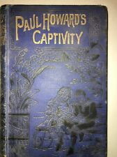 Paul Howard's Captivity How He Escaped Emilia Marryat Norris Illustrated1870's