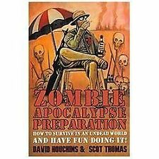 Zombie Apocalypse Preparation: How to Survive in an Undead World and Have Fun Do