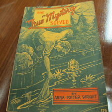 The True Mystery Solved By Anna Potter Wright Softcover Book 1939