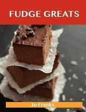Fudge Greats : Delicious Fudge Recipes, the Top 52 Fudge Recipes by Jo Franks...