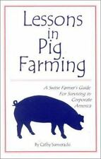 Lessons in Pig Farming, A Swine Farmer's Guide For Surviving in Corporate Americ
