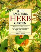 Your Backyard Herb Garden : A Gardener's Guide to Growing, Using and Enjoying...