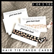 Hair Tie Favor Cards -Card Only-To Have & To Hold Your Hair Back Bride Elastic