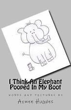 I Think an Elephant Pooped in My Boot by Aimee Hughes (2016, Paperback)