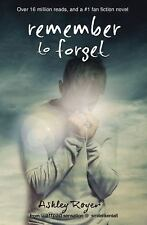 Remember to Forget : From Wattpad Sensation @_smilelikeniall by Ashley Royer...