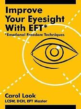 Improve Your Eyesight with EFT*: *Emotional Freedom Techniques by Carol Look