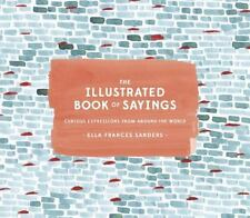 The Illustrated Book of Sayings : Curious Expressions from Around the World by E